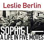 Sophie L.: A Life in Five Moves | Leslie Berlin