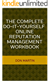 The Complete Do-It-Yourself Online Reputation Management Workbook