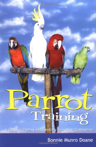 Parrot Training: A Guide to Taming and Gentling Your Avian Companion (Pets)