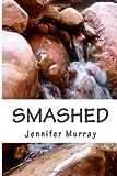 Smashed, Jennifer Murray, 1480257745