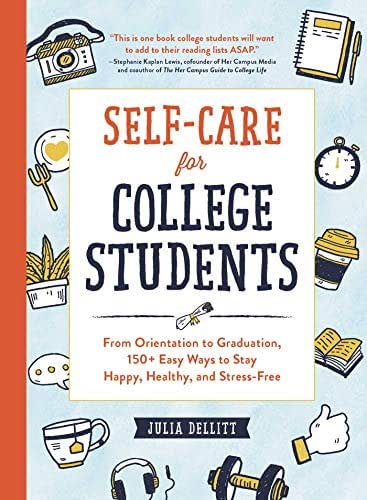 Self-Care for College Students: From Orientation to Graduation, 150+ Easy Ways to Stay Happy, Healthy, and Stress-Free