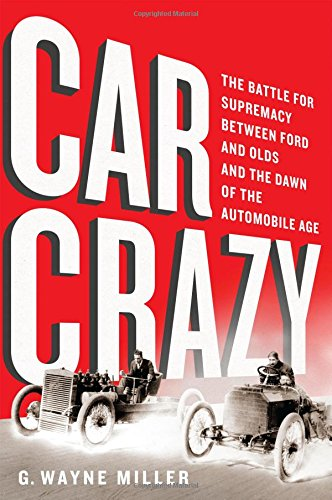 Car Crazy: The Battle for Supremacy between Ford and Olds and the Dawn of the Automobile Age (Henry Ford Model T Car compare prices)