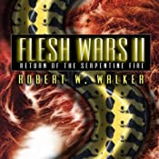 Return of the Serpentine Fire: Flesh Wars, Book 2 | Robert W. Walker