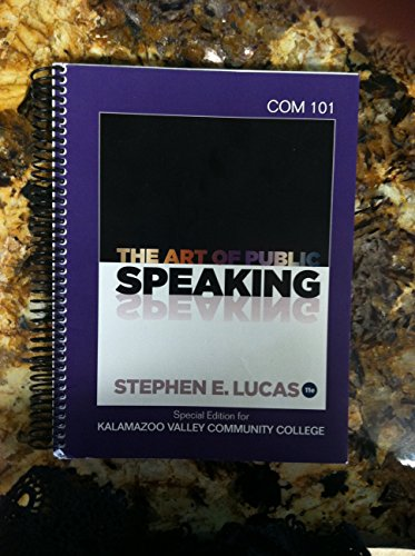 The Art of Public Speaking 11th Custom Edition [COM 101] by Stephen E. Lucas, Kalamzoo Valley Community College (Spiral-bound).pdf