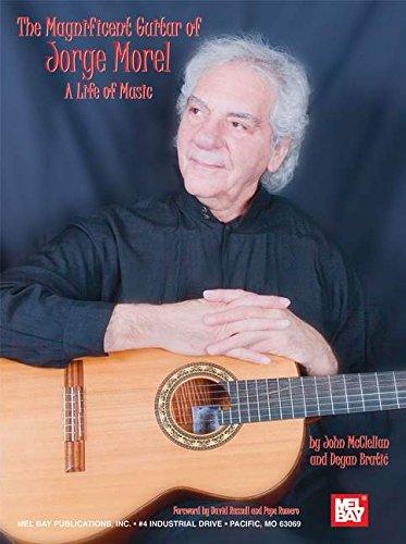 Mel Bay presents Magnificent Guitar of Jorge Morel: A Life of Music