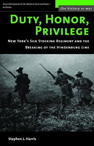 Duty, Honor, Privilege: New York City's Silk Stocking Regiment and the Breaking of the Hindenburg Line (History of War)