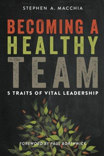 Becoming a Healthy Team: 5 Traits of Vital Leadership