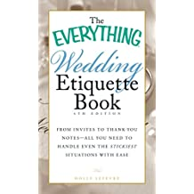 The Everything Wedding Etiquette Book: From Invites to Thank-you Notes - All You Need to Handle Even the Stickiest Situations with Ease (Everything®)