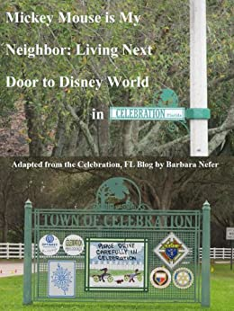 Mickey Mouse is My Neighbor: Living Next Door to Disney World in Celebration, Florida by [Nefer, Barbara]