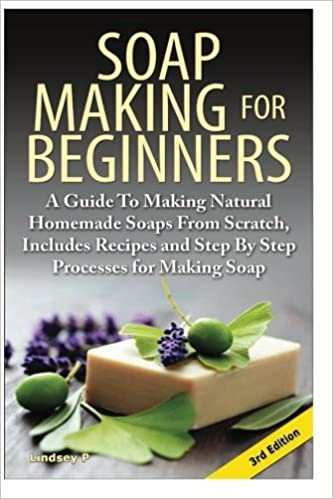 Book Soap Making ForBeginners: A Guide to Making NaturalHomemade Soaps from Scratch,Includes Recipes and Step byStep Processes for MakingSoaps
