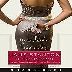 Mortal Friends | Jane Stanton Hitchcock