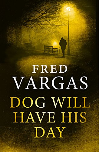 7d6e20b366 Amazon.com  Dog Will Have His Day (9781846558207)  Fred Vargas  Books