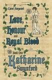 Love, Honour and Royal Blood - Book One: Katherine Swynford [Nee Deroet]
