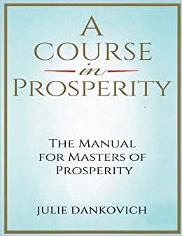 A Course in Prosperity: A 40-Day Manual for Masters of Prosperity