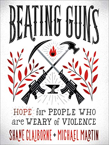 Beating Guns: Hope for People Who Are Weary of Violence (Las World Mart Vegas)
