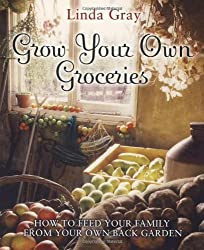 Grow Your Own Groceries: How to feed your family from your own back garden