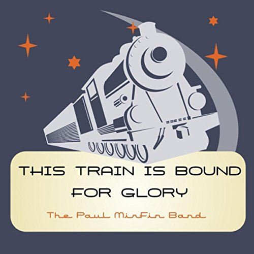 Glory Train - This Train Is Bound for Glory