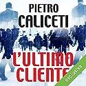 L'ultimo cliente Hörbuch von Pietro Caliceti Gesprochen von: Valerio Sacco