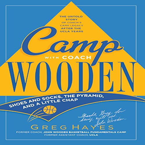 Camp with Coach Wooden: Shoes and Socks, the Pyramid, and''a Little Chap''