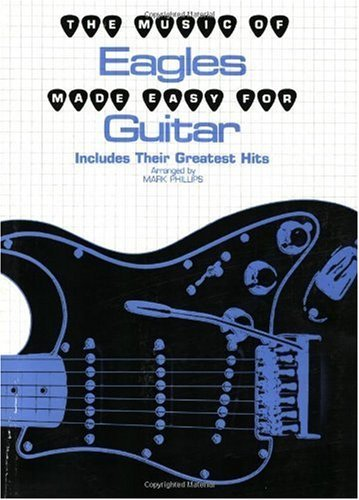 The Music of Eagles Made Easy for Guitar: Includes Their Greatest Hits (The Music of... Made Easy for Guitar Series)