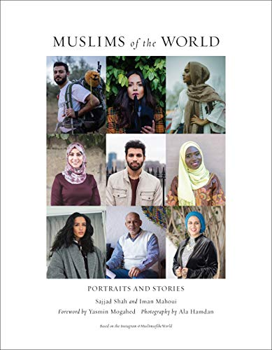 Muslims of the World: Portraits and Stories of Hope, Survival, Loss, and Love by [Shah, Sajjad, Mahoui, Iman, Mogahed, Yasmin]