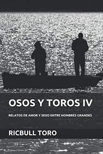 OSOS Y TOROS IV: RELATOS DE AMOR Y SEXO ENTRE HOMBRES GRANDES por RICBULL TORO