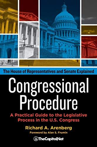 Congressional Procedure: A Practical Guide to the Legislative Process in the U.S. Congress: The House of Representatives