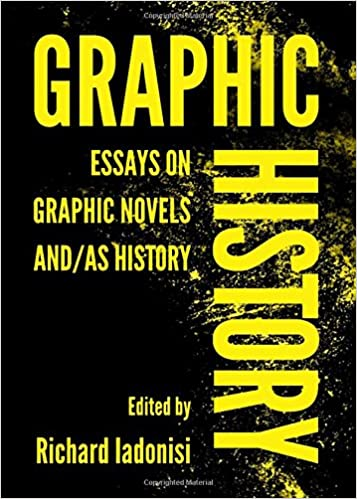 Graphic History Essays On Graphic Novels Andas History Richard  Graphic History Essays On Graphic Novels Andas History Richard Iadonisi   Amazoncom Books