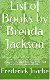 List of Books by Brenda Jackson: Bachelors in Demand Series, Bennett Family Series, Braddocks: Secret Son Series, Dynasties: The Danforths Book Series and list of all Brenda Jackson Books