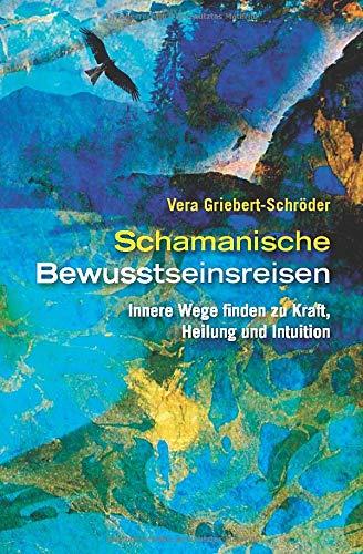 Schamanische Bewusstseinsreisen  Innere Wege Finden Zu Heilung Kraft Und Intuition