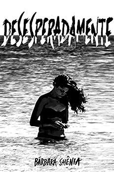 Desesperadamente (Cariocas Livro 3) por [Shênia, Bárbara]