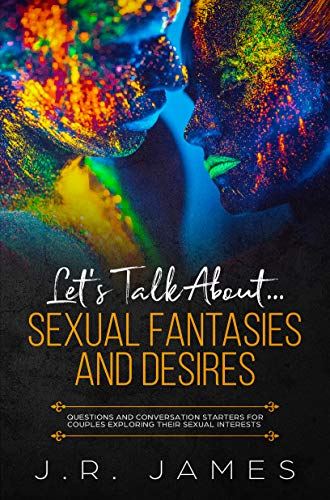 Let's Talk About... Sexual Fantasies and Desires: Questions and Conversation Starters for Couples Exploring Their Sexual Interests (Beyond The Sheets Book - Starter About