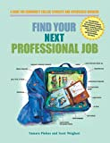 Find Your Next Professional Job : A Guide for Community College Students and Experienced Workers, Weighart, Scott and Pinkas, Tamara, 0962126489