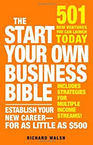 The Start Your Own Business Bible: 501 New Ventures You Can Launch Today by Adams Media