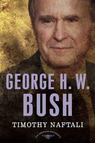 George H. W. Bush: The American Presidents Series: The 41st President, 1989-1993 (George Hw Bush By George W Bush)