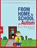 img - for From Home to School with Autism: How to Make Inclusion a Success by K. I. Al-Ghani (2011-02-01) book / textbook / text book