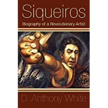 Siqueiros: Biography of a Revolutionary Artist by White, D. Anthony (2009) Paperback
