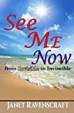 See Me Now: From Invisible to Invincible