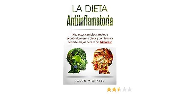 La Dieta Antiinflamatoria: Haz estos cambios simples y económicos en tu dieta y comienza a sentirte mejor dentro de 24 horas! (Libro en ...