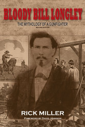 Bloody Bill Longley: The Mythology of a Gunfighter, Second Edition (A.C. Greene Series)