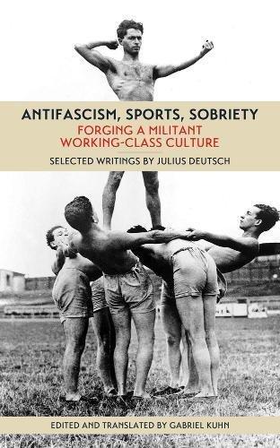 Antifascism, Sports, Sobriety: Forging a Militant Working-Class Culture pdf