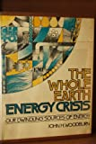 The Whole Earth Energy Crisis, John H. Woodburn, 0399203664