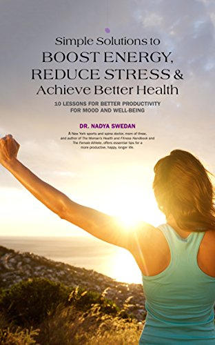 Simple Solutions to Boost Energy Reduce Stress and Achieve Better Health: 10 Lessons for Better Productivity Mood and Well-Being (English Edition)