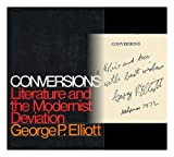 Conversions; Literature and the Modernist Deviation, George P. Elliott, 0525085750