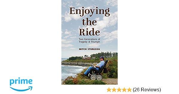 Enjoying the Ride: Two Generations of Tragedy and Triumph: Mitch Sturgeon: 9781732313705: Amazon.com: Books