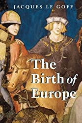 The Birth of Europe: 400-1500 (Making of Europe series)