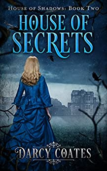 House of Secrets (Ghosts and Shadows Book 2) by [Coates, Darcy]