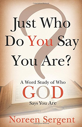 Download Just Who Do You Say You Are: A Word Study of Who God Says You Are pdf