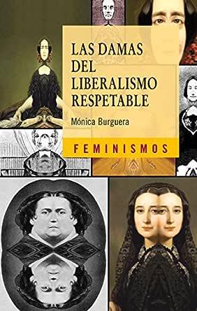 Las damas del liberalismo respetable: Los imaginarios sociales del feminismo liberal en España (1834-1850) (Feminismos) eBook: Burguera, Mónica: Amazon.es: Tienda Kindle