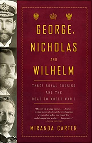 c601664f7 Amazon.com: George, Nicholas and Wilhelm: Three Royal Cousins and the Road  to World War I (9781400079124): Miranda Carter: Books